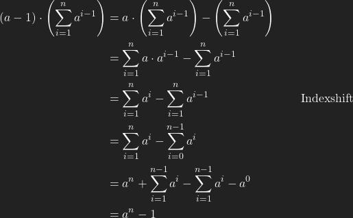 \begin{align*} (a-1)\cdot\left(\sum_{i=1}^n a^{i-1}\right)&=a\cdot \left(\sum_{i=1}^n a^{i-1}\right) - \left(\sum_{i=1}^n a^{i-1}\right)\\ &=\sum_{i=1}^n a\cdot a^{i-1}- \sum_{i=1}^n a^{i-1}\\ &=\sum_{i=1}^n a^{i}- \sum_{i=1}^n a^{i-1} &\text{ Indexshift}\\ &=\sum_{i=1}^n a^{i}- \sum_{i=0}^{n-1} a^{i}\\ &=a^n+\sum_{i=1}^{n-1} a^{i}- \sum_{i=1}^{n-1} a^{i}-a^0\\  &=a^n-1 \end{align*}