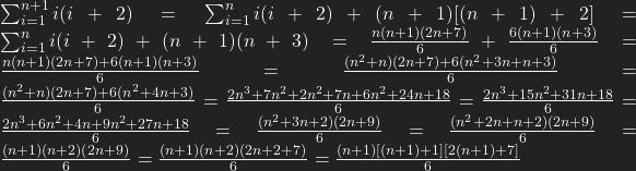 \sum_{i=1}^{n+1}i(i+2)=\sum_{i=1}^{n}i(i+2)+(n+1)[(n+1)+2]=\sum_{i=1}^{n}i(i+2)+(n+1)(n+3)=\frac{n(n+1)(2n+7)}{6}+\frac{6(n+1)(n+3)}{6}=\frac{n(n+1)(2n+7)+6(n+1)(n+3)}{6}=\frac{(n^2+n)(2n+7)+6(n^2+3n+n+3)}{6}=\frac{(n^2+n)(2n+7)+6(n^2+4n+3)}{6}=\frac{2n^3+7n^2+2n^2+7n+6n^2+24n+18}{6}=\frac{2n^3+15n^2+31n+18}{6}=\frac{2n^3+6n^2+4n+9n^2+27n+18}{6}=\frac{(n^2+3n+2)(2n+9)}{6}=\frac{(n^2+2n+n+2)(2n+9)}{6}=\frac{(n+1)(n+2)(2n+9)}{6}=\frac{(n+1)(n+2)(2n+2+7)}{6}=\frac{(n+1)[(n+1)+1][2(n+1)+7]}{6}